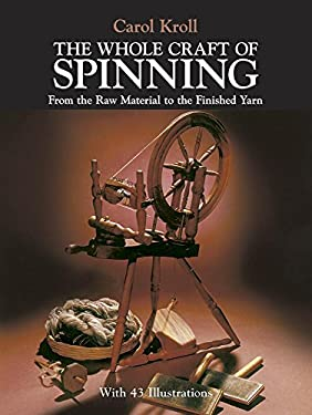 The Whole Craft of Spinning: From the Raw Material to the Finished Yarn 9780486239682