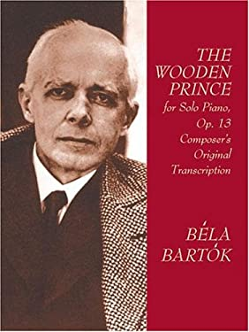 The Wooden Prince for Solo Piano, Op. 13: Composer's Original Transcription 9780486416793