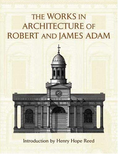 The Works in Architecture of Robert and James Adam 9780486449661