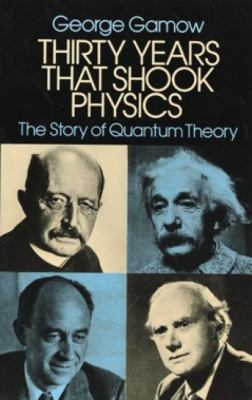 Thirty Years That Shook Physics: The Story of Quantum Theory 9780486248950
