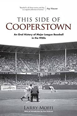 This Side of Cooperstown: An Oral History of Major League Baseball in the 1950s 9780486472737