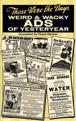 Those Were the Days: Weird & Wacky Ads of Yesteryear 9780486472423