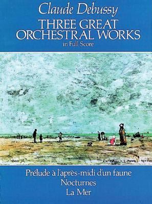 Three Great Orchestral Works in Full Score: Prelude A L'Apres-MIDI D'Un Faune, Nocturnes, La Mer 9780486244419