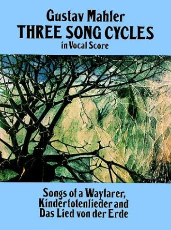 Three Song Cycles in Vocal Score: Songs of a Wayfarer, Kindertotenlieder and Das Lied Von Der Erde 9780486269542