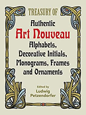 Treasury of Authentic Art Nouveau: Alphabets, Decorative Initials, Monograms, Frames and Ornaments 9780486246536