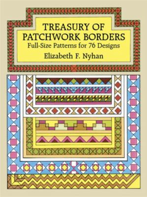 Treasury of Patchwork Borders Treasury of Patchwork Borders: Full-Size Patterns for 76 Designs Full-Size Patterns for 76 Designs 9780486261836