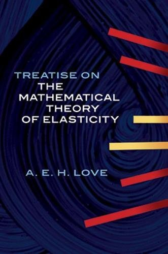 Treatise on the Mathematical Theory of Elasticity 9780486601748