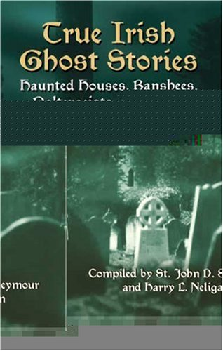True Irish Ghost Stories: Haunted Houses, Banshees, Poltergeists, and Other Supernatural Phenomena 9780486440514