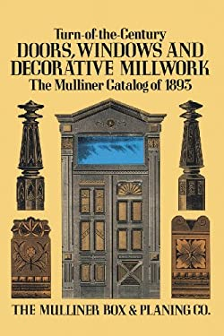 Turn-Of-The-Century Doors, Windows and Decorative Millwork: The Mulliner Catalog of 1893 9780486285146