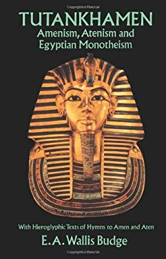 Tutankhamen: Amenism, Atenism and Egyptian Monotheism/With Hieroglyphic Texts of Hymns to Amen and Aten 9780486269504
