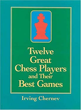 Twelve Great Chess Players and Their Best Games