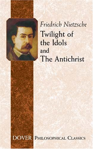 Twilight of the Idols and the Antichrist 9780486434605