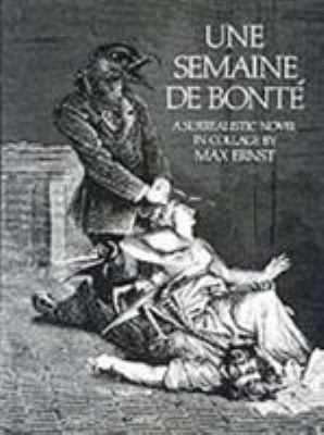 Une Semaine de Bonte Semaine de Bonte: A Surrealistic Novel in Collage a Surrealistic Novel in Collage 9780486232522