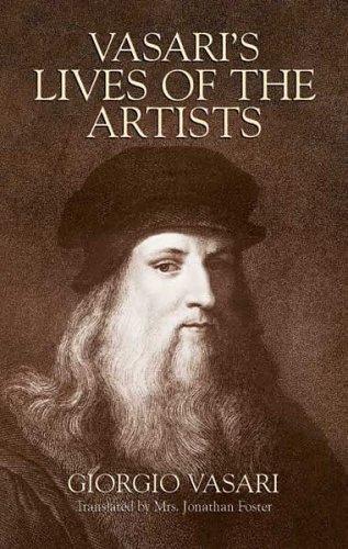 Vasari's Lives of the Artists: Giotto, Masaccio, Fra Filippo Lippi, Botticelli, Leonardo, Raphael, Michelangelo, Titian 9780486441801