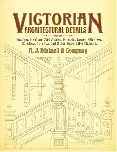 Victorian Architectural Details: Designs for Over 700 Stairs, Mantels, Doors, Windows, Cornices, Porches, and Other Decorative Elements 9780486440156