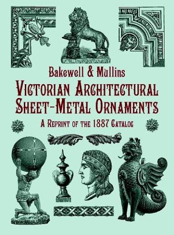 Victorian Architectural Sheet-Metal Ornaments: A Reprint of the 1887 Catalog 9780486407258