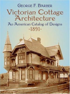 Victorian Cottage Architecture: An American Catalog of Designs, 1891 9780486429908