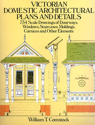 Victorian Domestic Architectural Plans and Details Victorian Domestic Architectural Plans and Details: 734 Scale Drawings of Doorways, Windows, Stairc 9780486254425