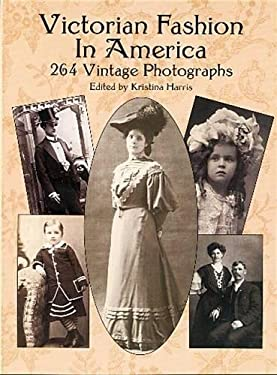 Victorian Fashion in America: 264 Vintage Photographs 9780486418148