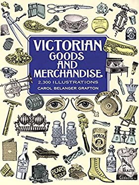 Victorian Goods and Merchandise: 2,300 Illustrations 9780486296982
