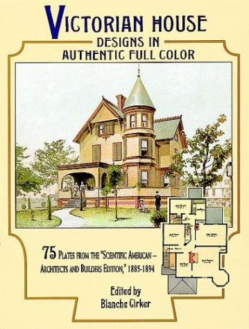 Victorian House Designs in Authentic Full Color: 75 Plates from the