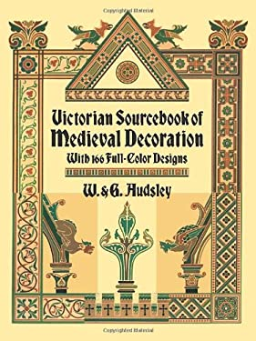 Victorian Sourcebook of Medieval Decoration: With 166 Full-Color Designs 9780486268347