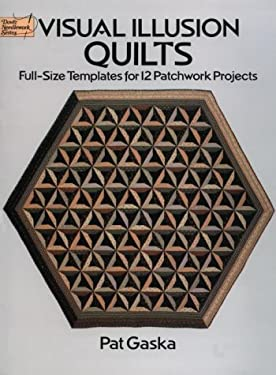 Visual Illusion Quilts: Full-Size Templates for 12 Patchwork Projects 9780486261591