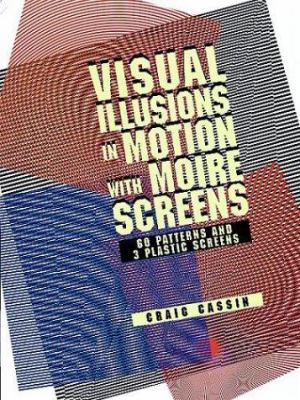 Visual Illusions in Motion with Moire Screens: 60 Designs and 3 Plastic Screens