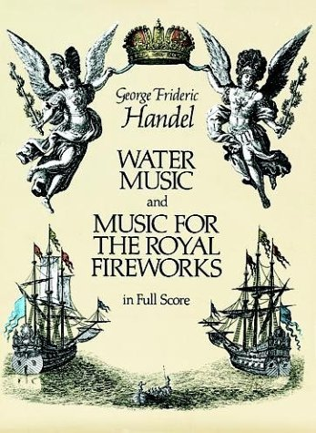 Water Music and Music for the Royal Fireworks in Full Score 9780486250700