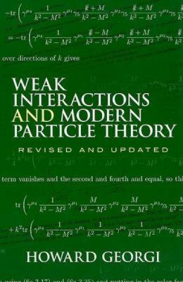 Weak Interactions and Modern Particle Theory 9780486469041