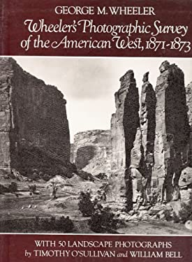 Wheeler's Photographic Survey of the American West, 1871-1873 9780486244662
