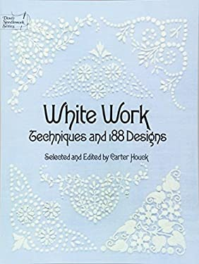 White Work White Work: Techniques and 188 Designs Techniques and 188 Designs 9780486236957