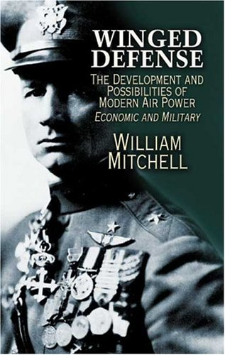 Winged Defense: The Development and Possibilities of Modern Air Power--Economic and Military 9780486453187