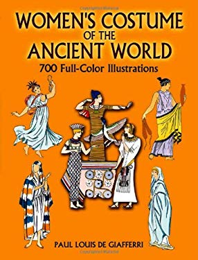 Women's Costume of the Ancient World: 700 Full-Color Illustrations 9780486445274