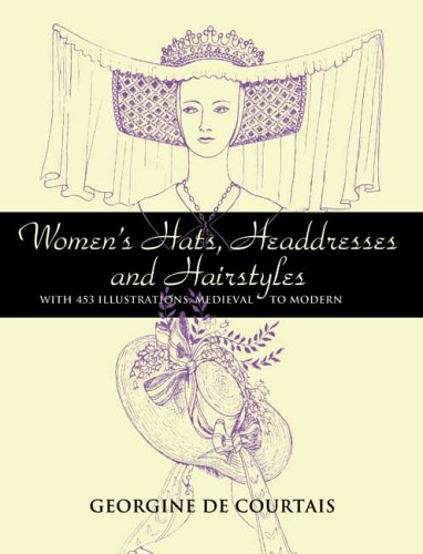Women's Hats, Headdresses and Hairstyles: With 453 Illustrations, Medieval to Modern 9780486448503