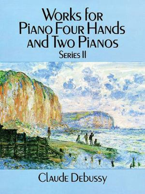Works for Piano Four Hands and Two Pianos, Series II 9780486269757