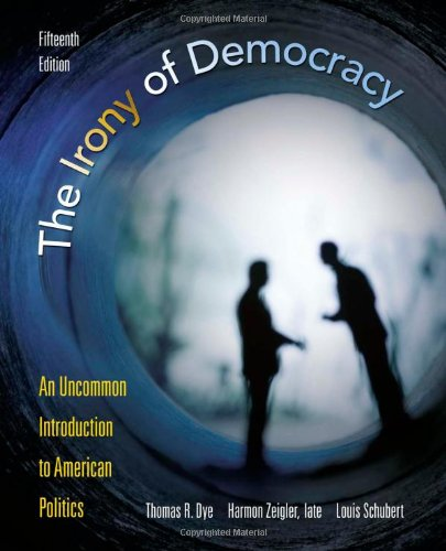 The Irony of Democracy: An Uncommon Introduction to American Politics 9780495802709