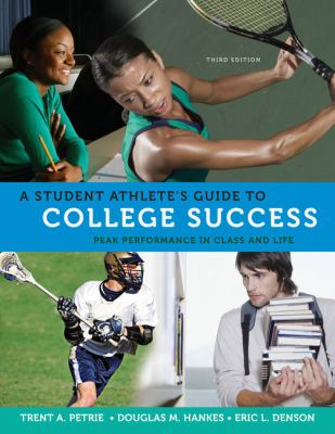 A Student Athlete's Guide to College Success: Peak Performance in Class and Life 9780495570530