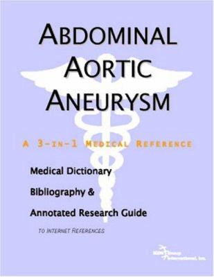 Abdominal Aortic Aneurysm - A Medical Dictionary, Bibliography, and Annotated Research Guide to Internet References 9780497000011