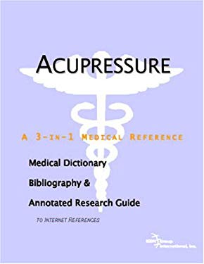 Acupressure - A Medical Dictionary, Bibliography, and Annotated Research Guide to Internet References 9780497000172