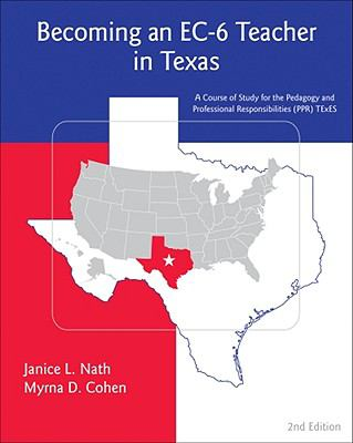 Becoming an EC-6 Teacher in Texas: A Course of Study for the Pedagogy and Professional Responsibilities (PPR) TExES 9780495601654