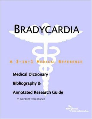 Bradycardia - A Medical Dictionary, Bibliography, and Annotated Research Guide to Internet References 9780497001735