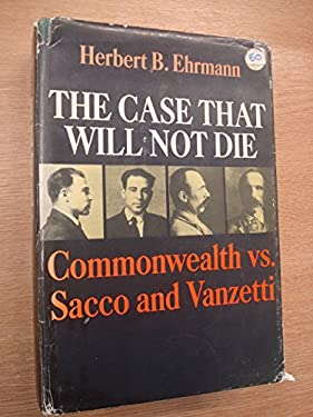 Case That Will Not Die : Commonwealth vs Sacco and Vanzetti