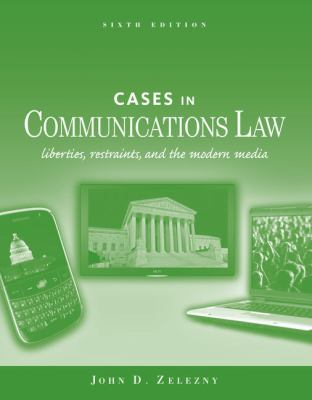 Cases in Communications Law: Liberties, Restraints, and the Modern Media - 6th Edition