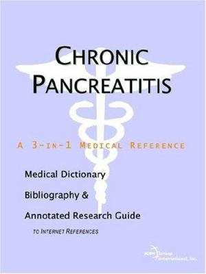 Chronic Pancreatitis - A Medical Dictionary, Bibliography, and Annotated Research Guide to Internet References 9780497002534