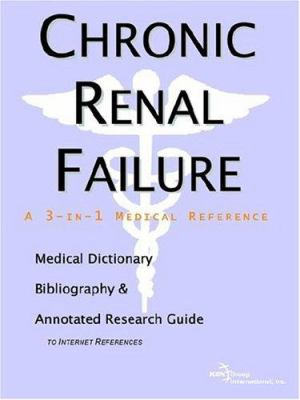 Chronic Renal Failure - A Medical Dictionary, Bibliography, and Annotated Research Guide to Internet References 9780497002558