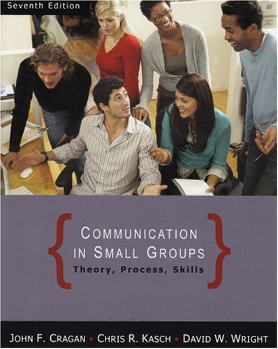 Communication in Small Groups : Theory, Process, Skills - 7th Edition