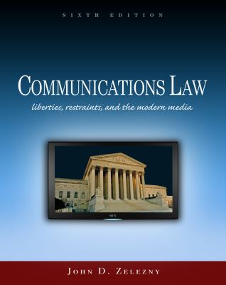 Communications Law: Liberties, Restraints, and the Modern Media 9780495794172