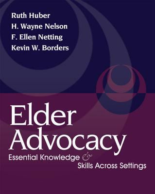 Elder Advocacy: Essential Knowledge and Skills Across Settings 9780495000044