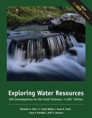 Exploring Water Resources: GIS Investigations for the Earth Sciences, ArcGIS Edition 9780495115120